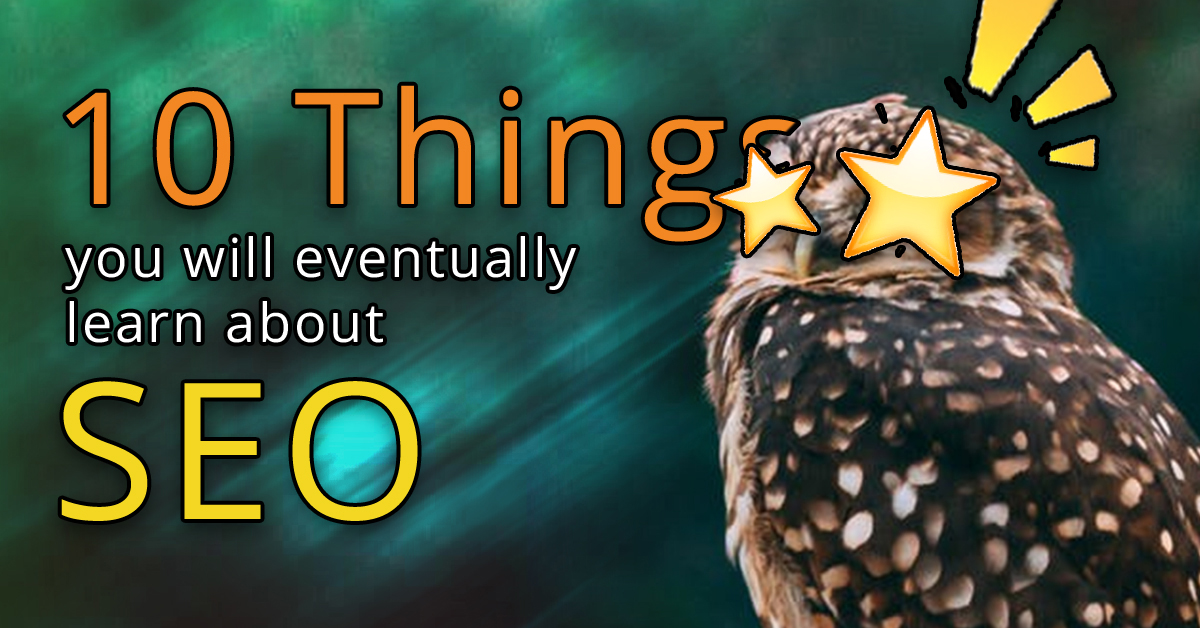 10 Things You Will Eventually Learn About SEO